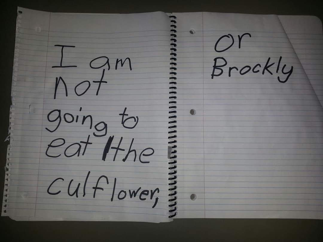 """Grace's written declaration """"I am not going to eat the culiflower or brocly"""""""